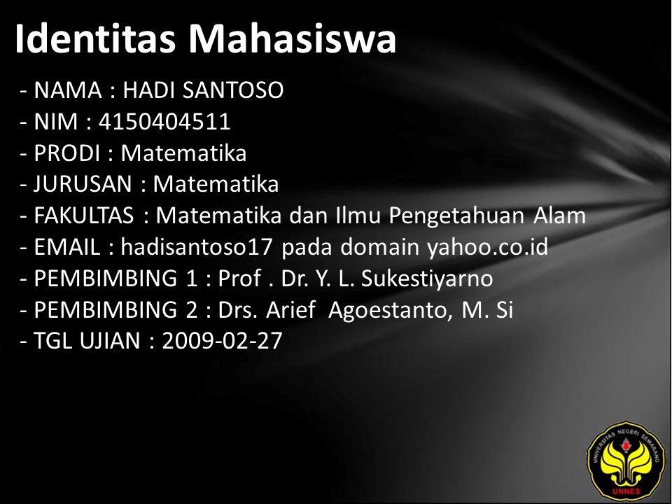 Identitas Mahasiswa - NAMA : HADI SANTOSO - NIM : 4150404511 - PRODI : Matematika - JURUSAN : Matematika - FAKULTAS : Matematika dan Ilmu Pengetahuan