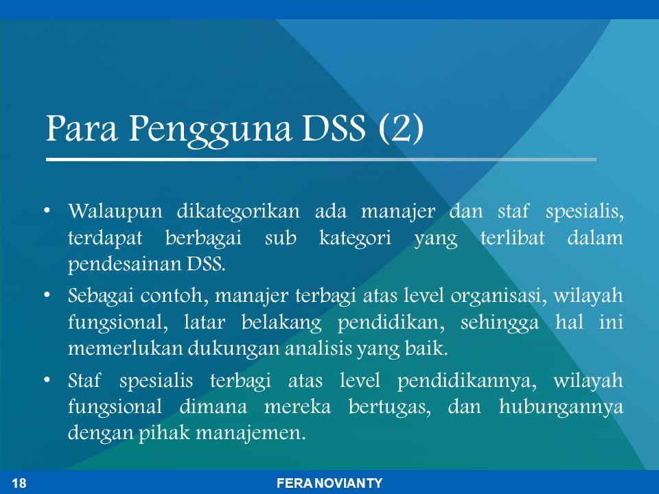 Para Pengguna DSS (2) Walaupun dikategorikan ada manajer dan staf spesialis, terdapat berbagai sub kategori yang terlibat dalam pendesainan DSS. Sebag