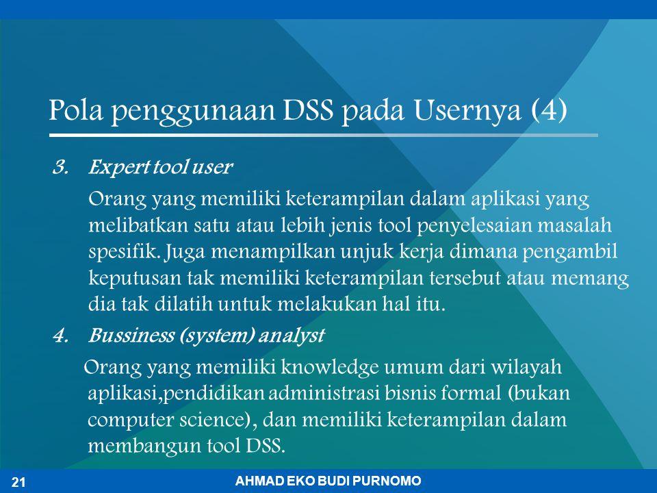 Pola penggunaan DSS pada Usernya (4) 3.Expert tool user Orang yang memiliki keterampilan dalam aplikasi yang melibatkan satu atau lebih jenis tool pen