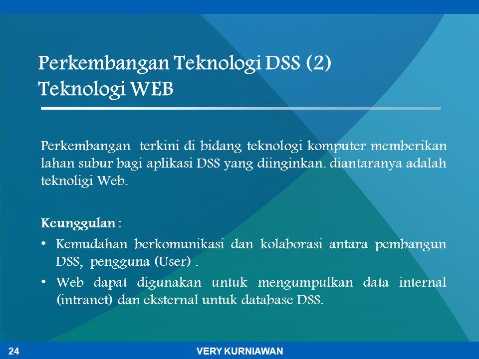 Perkembangan terkini di bidang teknologi komputer memberikan lahan subur bagi aplikasi DSS yang diinginkan. diantaranya adalah teknoligi Web. Keunggul