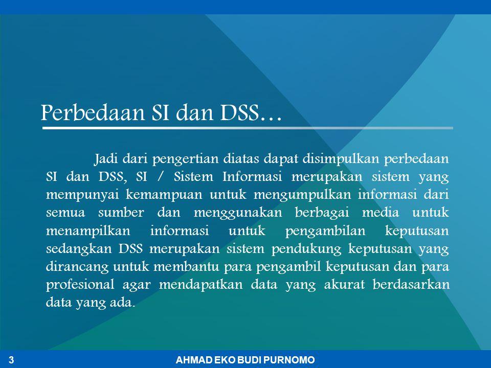 Perbedaan SI dan DSS… Jadi dari pengertian diatas dapat disimpulkan perbedaan SI dan DSS, SI / Sistem Informasi merupakan sistem yang mempunyai kemamp