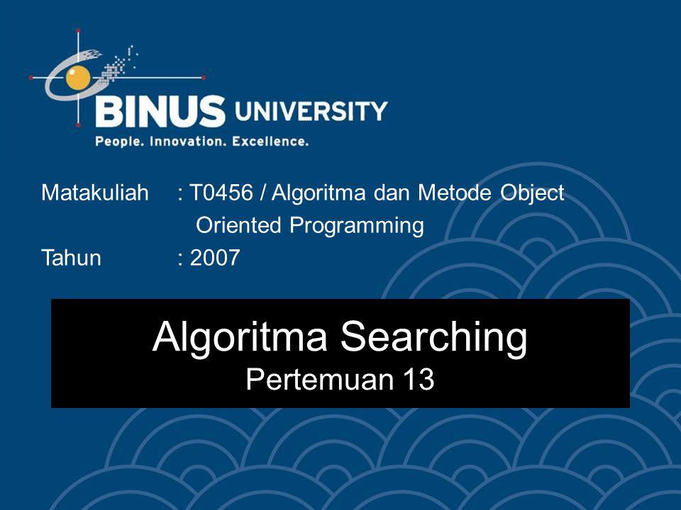 Algoritma Searching Pertemuan 13 Matakuliah: T0456 / Algoritma dan Metode Object Oriented Programming Tahun: 2007