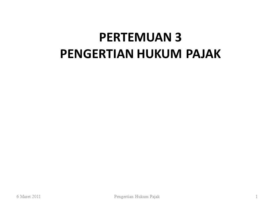 PERTEMUAN 3 PENGERTIAN HUKUM PAJAK 6 Maret 2011Pengertian Hukum Pajak1