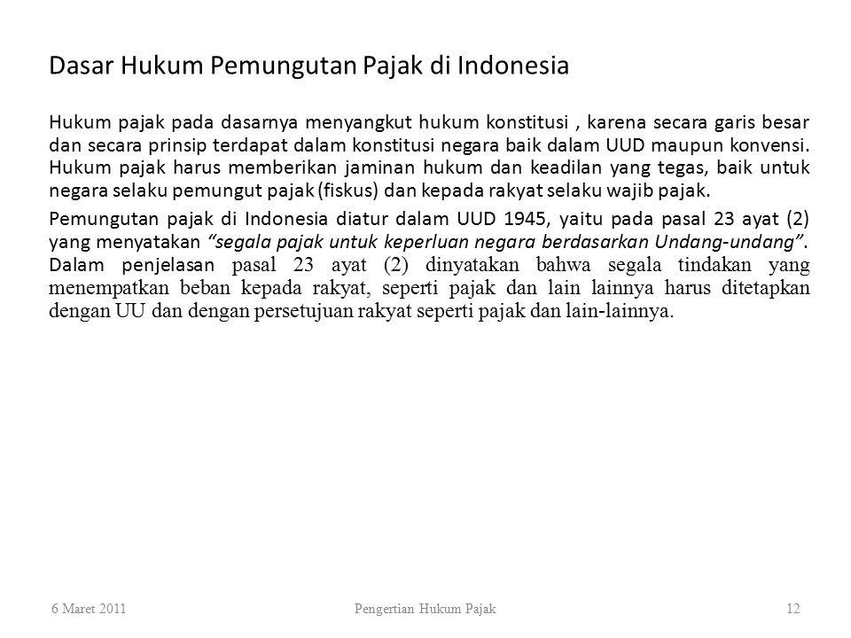 Dasar Hukum Pemungutan Pajak di Indonesia 6 Maret 2011Pengertian Hukum Pajak12 Hukum pajak pada dasarnya menyangkut hukum konstitusi, karena secara ga