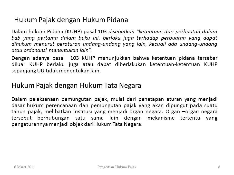 """Hukum Pajak dengan Hukum Pidana 6 Maret 2011Pengertian Hukum Pajak8 Dalam hukum Pidana (KUHP) pasal 103 disebutkan """"ketentuan dari perbuatan dalam bab"""