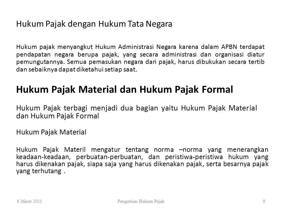 Hukum Pajak Material dan Hukum Pajak Formal 6 Maret 2011Pengertian Hukum Pajak9 Hukum Pajak dengan Hukum Tata Negara Hukum pajak menyangkut Hukum Admi