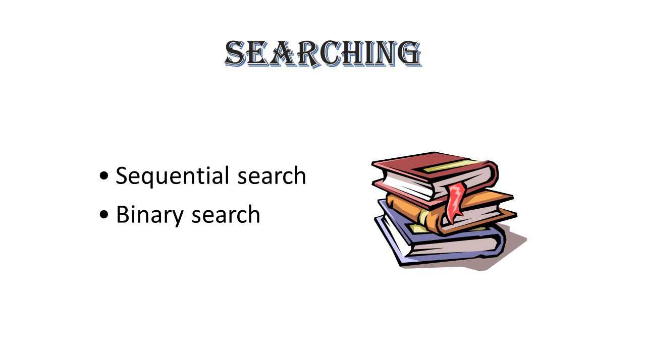 Sequential search Binary search