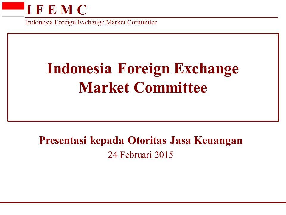 Indonesia Foreign Exchange Market Committee Road Map Pengembangan IFEMC Tema: Meningkatkan profesionalisme & integritas pelaku pasar melalui Market Conduct dan aturan mediasi.