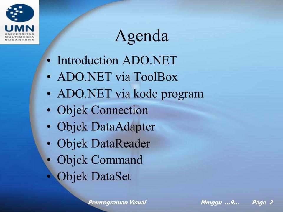 Pemrograman VisualMinggu …9… Page 2 Agenda Introduction ADO.NET ADO.NET via ToolBox ADO.NET via kode program Objek Connection Objek DataAdapter Objek DataReader Objek Command Objek DataSet