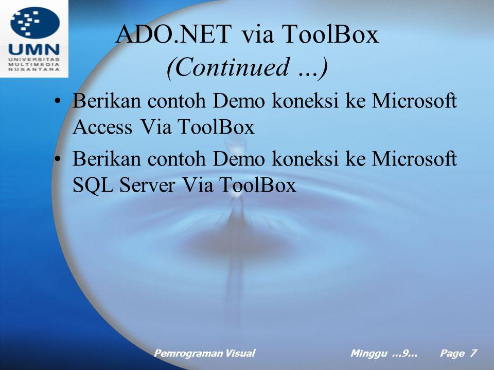 Pemrograman VisualMinggu …9… Page 7 ADO.NET via ToolBox (Continued …) Berikan contoh Demo koneksi ke Microsoft Access Via ToolBox Berikan contoh Demo koneksi ke Microsoft SQL Server Via ToolBox