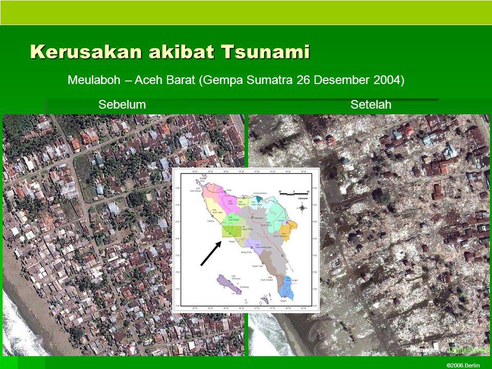 ©2006.Berlin Kerusakan akibat Tsunami SebelumSetelah Meulaboh – Aceh Barat (Gempa Sumatra 26 Desember 2004) Images © DigitalGlobeDigitalGlobe
