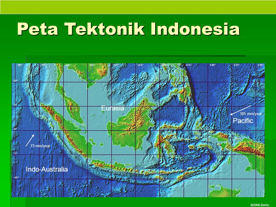 ©2006.Berlin Peta Tektonik Indonesia Eurasia Pacific Indo-Australia 73 mm/year 105 mm/year