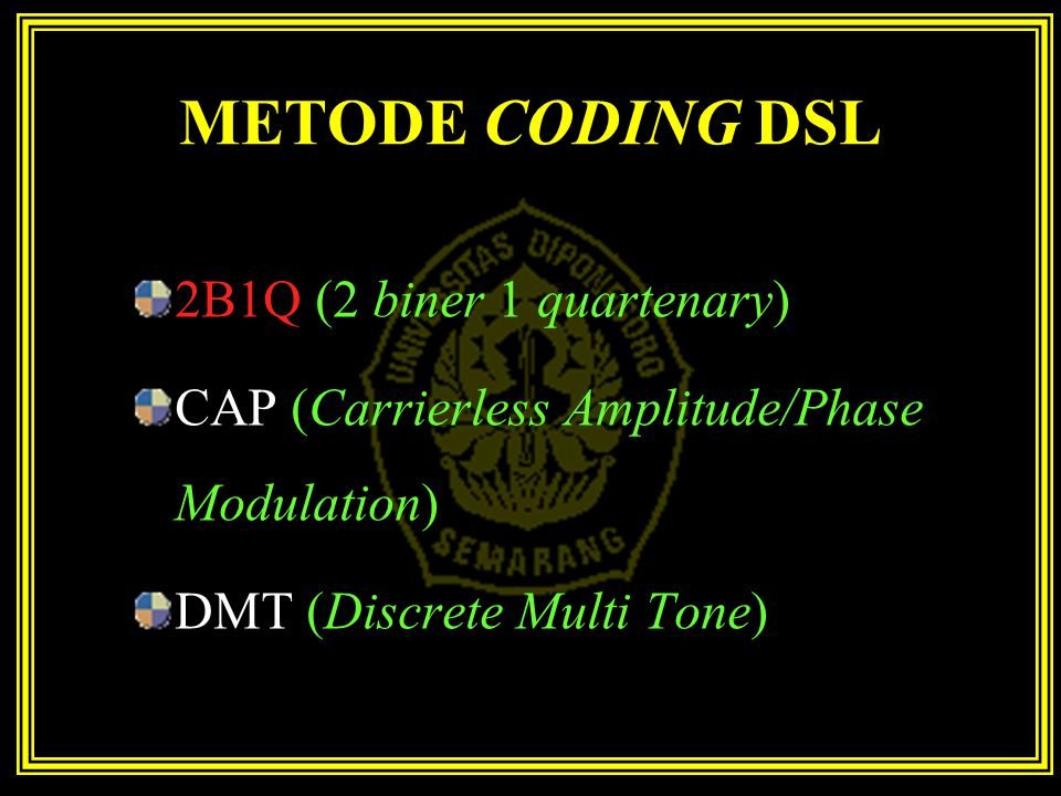 METODE CODING DSL 2B1Q (2 biner 1 quartenary) CAP (Carrierless Amplitude/Phase Modulation) DMT (Discrete Multi Tone)