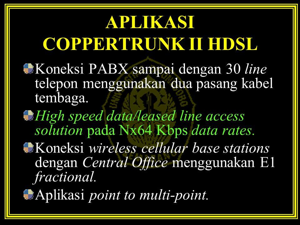 APLIKASI COPPERTRUNK II HDSL Koneksi PABX sampai dengan 30 line telepon menggunakan dua pasang kabel tembaga. High speed data/leased line access solut