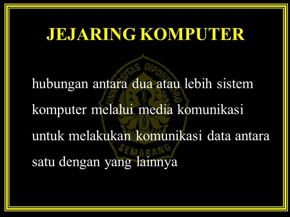 JEJARING KOMPUTER hubungan antara dua atau lebih sistem komputer melalui media komunikasi untuk melakukan komunikasi data antara satu dengan yang lain