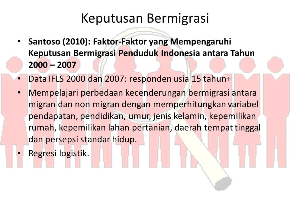 Keputusan Bermigrasi Santoso (2010): Faktor-Faktor yang Mempengaruhi Keputusan Bermigrasi Penduduk Indonesia antara Tahun 2000 – 2007 Data IFLS 2000 d