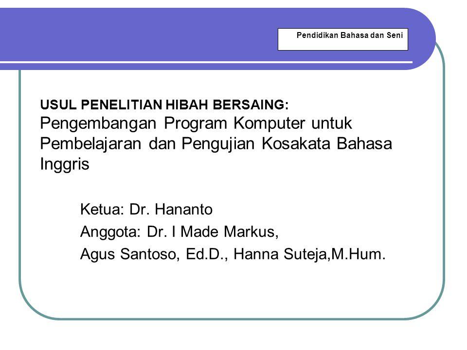 USUL PENELITIAN HIBAH BERSAING: Pengembangan Program Komputer untuk Pembelajaran dan Pengujian Kosakata Bahasa Inggris Ketua: Dr. Hananto Anggota: Dr.