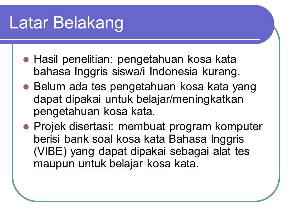 Latar Belakang Hasil penelitian: pengetahuan kosa kata bahasa Inggris siswa/i Indonesia kurang. Belum ada tes pengetahuan kosa kata yang dapat dipakai