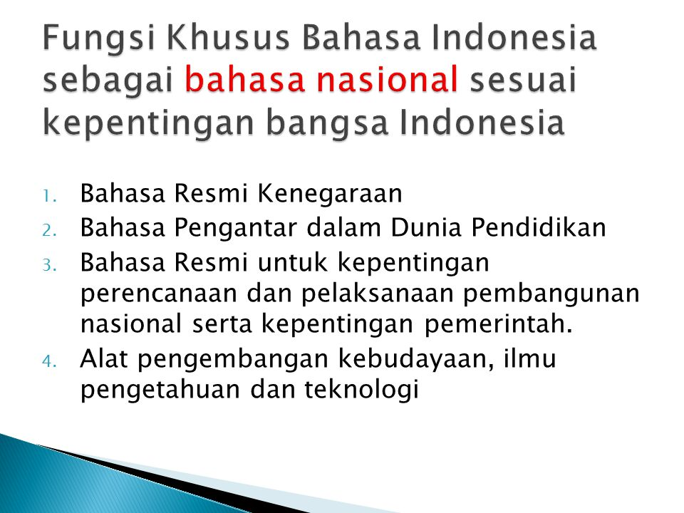 1.Bahasa Resmi Kenegaraan 2. Bahasa Pengantar dalam Dunia Pendidikan 3.