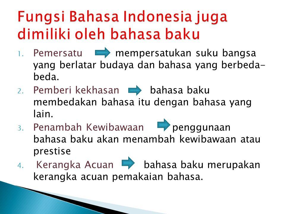 1.Pemersatu mempersatukan suku bangsa yang berlatar budaya dan bahasa yang berbeda- beda.