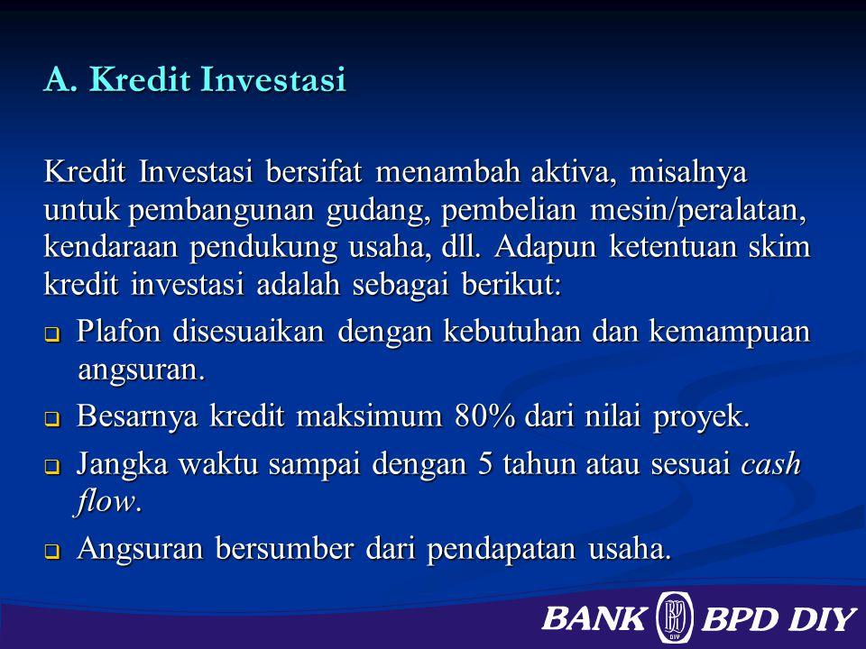A. Kredit Investasi Kredit Investasi bersifat menambah aktiva, misalnya untuk pembangunan gudang, pembelian mesin/peralatan, kendaraan pendukung usaha