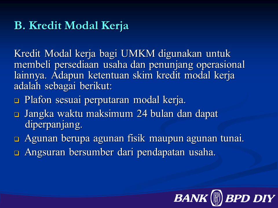 B. Kredit Modal Kerja Kredit Modal kerja bagi UMKM digunakan untuk membeli persediaan usaha dan penunjang operasional lainnya. Adapun ketentuan skim k