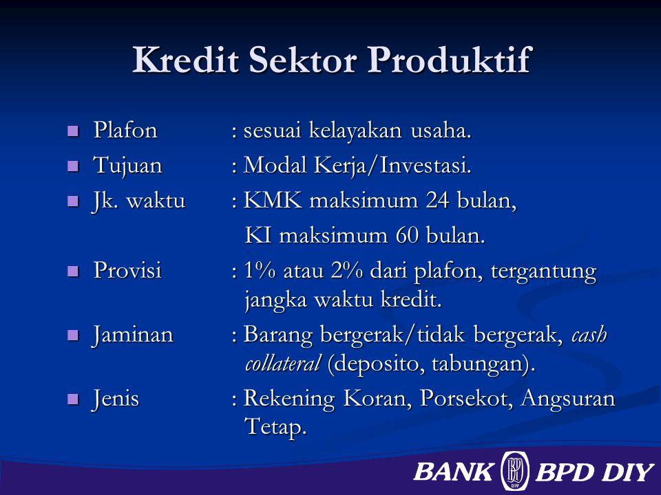 Kredit Sektor Produktif Plafon: sesuai kelayakan usaha. Plafon: sesuai kelayakan usaha. Tujuan: Modal Kerja/Investasi. Tujuan: Modal Kerja/Investasi.