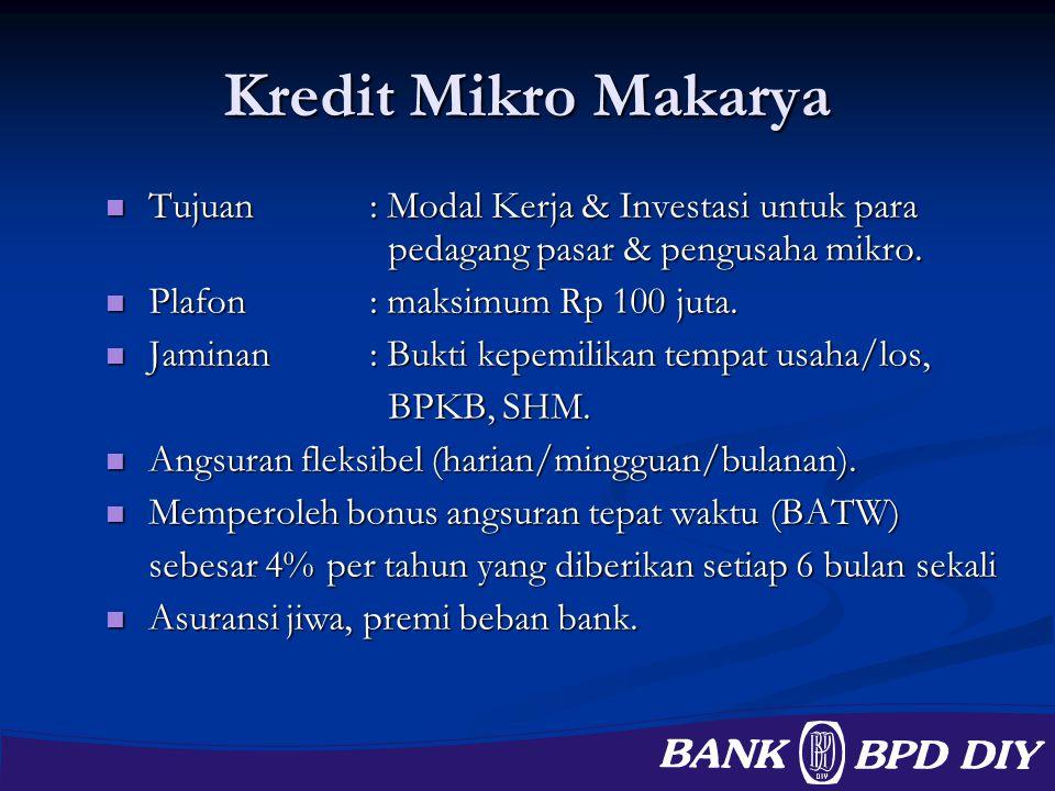 Kredit Mikro Makarya Tujuan: Modal Kerja & Investasi untuk para pedagang pasar & pengusaha mikro. Tujuan: Modal Kerja & Investasi untuk para pedagang