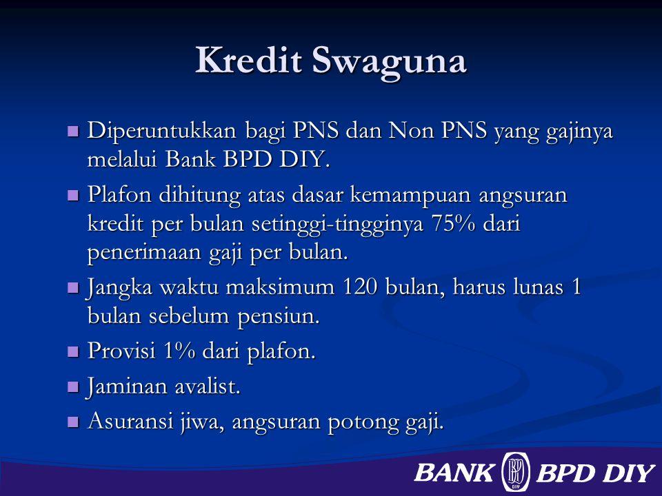 Kredit Swaguna Diperuntukkan bagi PNS dan Non PNS yang gajinya melalui Bank BPD DIY. Diperuntukkan bagi PNS dan Non PNS yang gajinya melalui Bank BPD