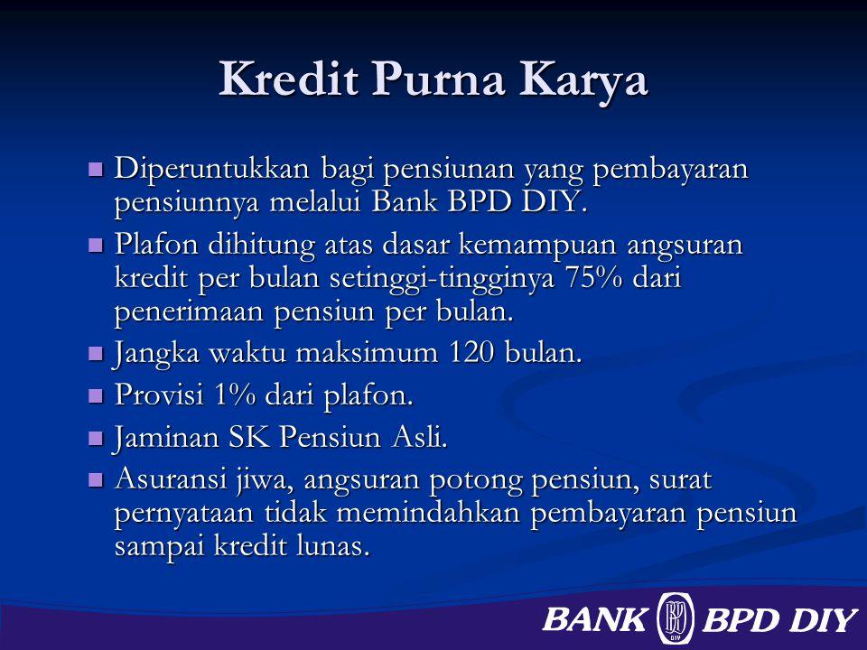 Kredit Purna Karya Diperuntukkan bagi pensiunan yang pembayaran pensiunnya melalui Bank BPD DIY. Diperuntukkan bagi pensiunan yang pembayaran pensiunn