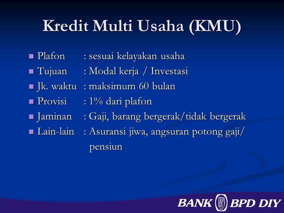 Kredit Multi Usaha (KMU) Plafon: sesuai kelayakan usaha Plafon: sesuai kelayakan usaha Tujuan: Modal kerja / Investasi Tujuan: Modal kerja / Investasi