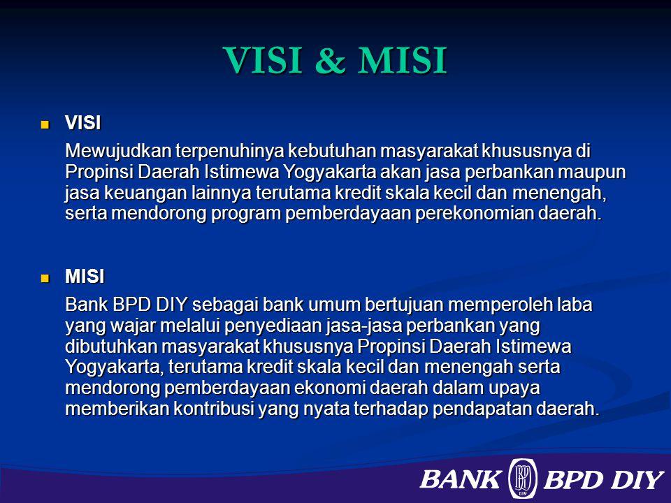 VISI & MISI MISI MISI Bank BPD DIY sebagai bank umum bertujuan memperoleh laba yang wajar melalui penyediaan jasa-jasa perbankan yang dibutuhkan masya