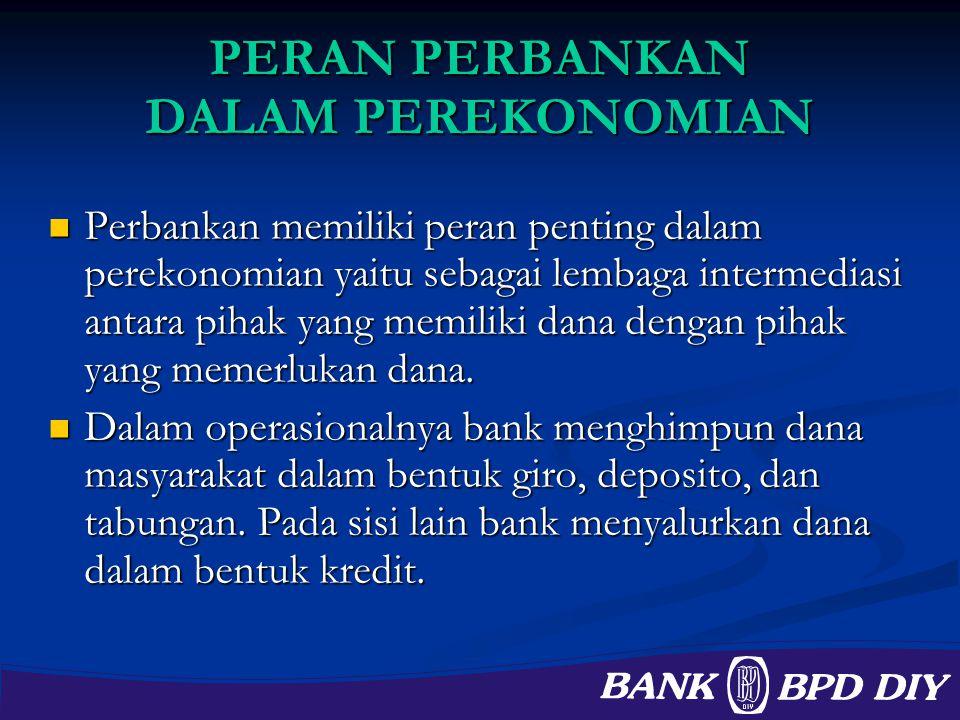 PERAN PERBANKAN DALAM PEREKONOMIAN Perbankan memiliki peran penting dalam perekonomian yaitu sebagai lembaga intermediasi antara pihak yang memiliki d