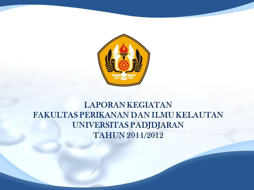 LAPORAN KEGIATAN FAKULTAS PERIKANAN DAN ILMU KELAUTAN UNIVERSITAS PADJDJARAN TAHUN 2011/2012