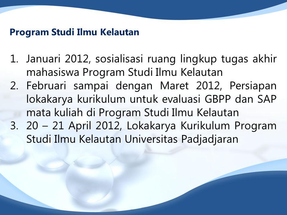1.Januari 2012, sosialisasi ruang lingkup tugas akhir mahasiswa Program Studi Ilmu Kelautan 2.Februari sampai dengan Maret 2012, Persiapan lokakarya k