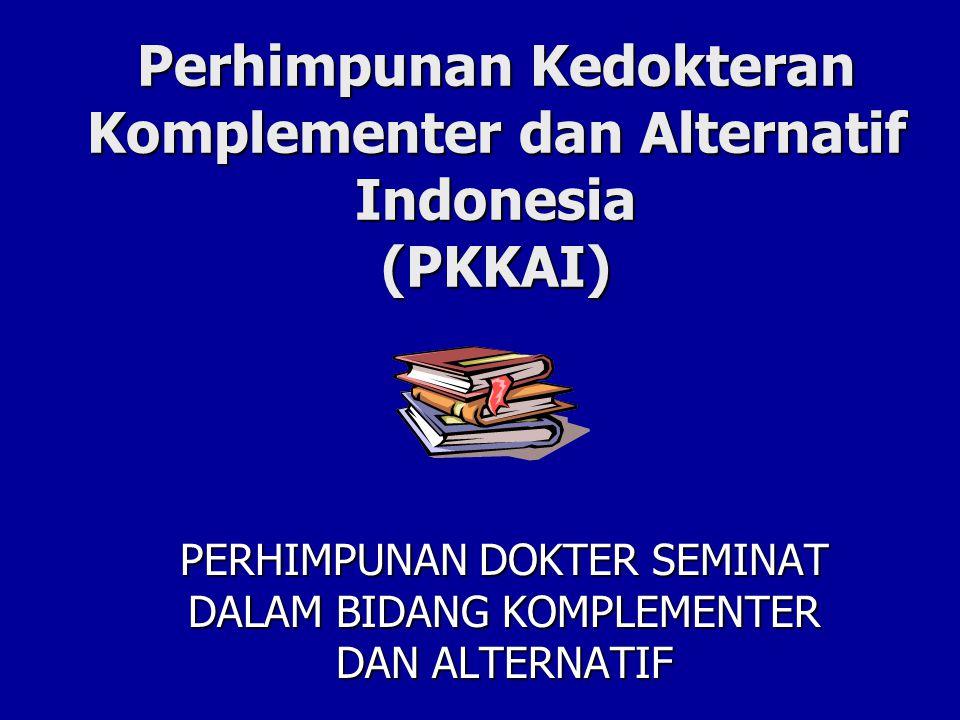 Perhimpunan Kedokteran Komplementer dan Alternatif Indonesia (PKKAI) PERHIMPUNAN DOKTER SEMINAT DALAM BIDANG KOMPLEMENTER DAN ALTERNATIF