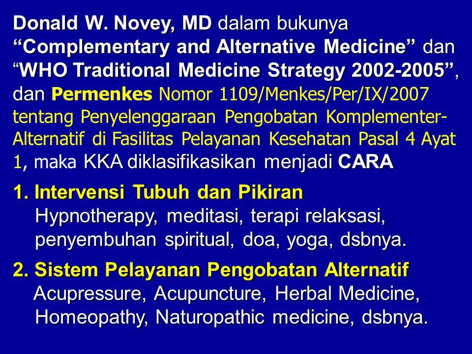 """Donald W. Novey, MD dalam bukunya """"Complementary and Alternative Medicine"""" dan """"WHO Traditional Medicine Strategy 2002-2005"""", dan KKA diklasifikasikan"""