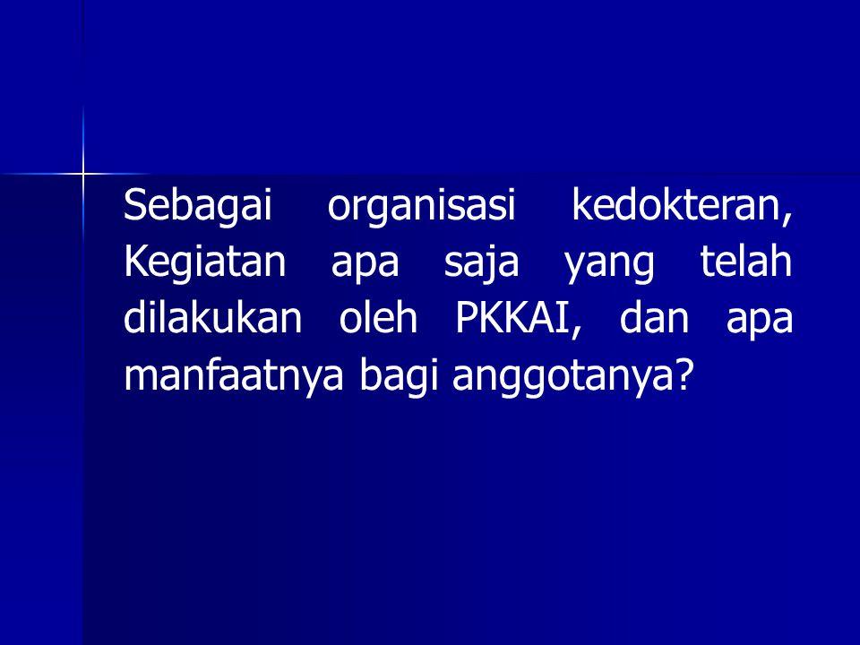 Sebagai organisasi kedokteran, Kegiatan apa saja yang telah dilakukan oleh PKKAI, dan apa manfaatnya bagi anggotanya?