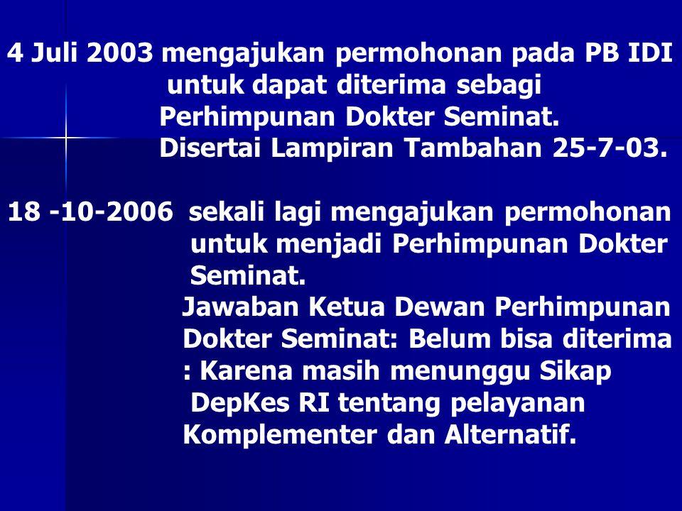 4 Juli 2003 mengajukan permohonan pada PB IDI untuk dapat diterima sebagi Perhimpunan Dokter Seminat. Disertai Lampiran Tambahan 25-7-03. 18 -10-2006