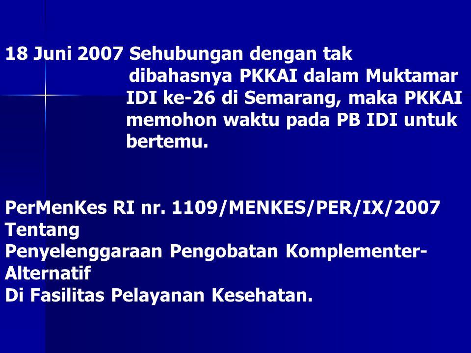 18 Juni 2007 Sehubungan dengan tak dibahasnya PKKAI dalam Muktamar IDI ke-26 di Semarang, maka PKKAI memohon waktu pada PB IDI untuk bertemu. PerMenKe