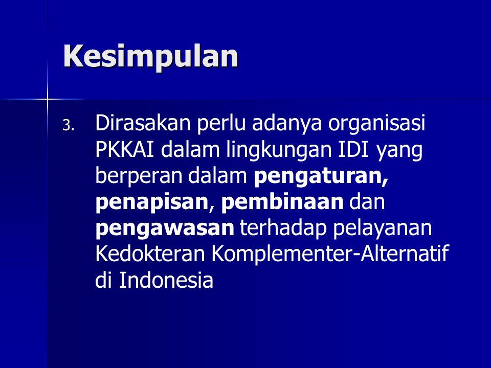 Kesimpulan 3. 3. Dirasakan perlu adanya organisasi PKKAI dalam lingkungan IDI yang berperan dalam pengaturan, penapisan, pembinaan dan pengawasan terh