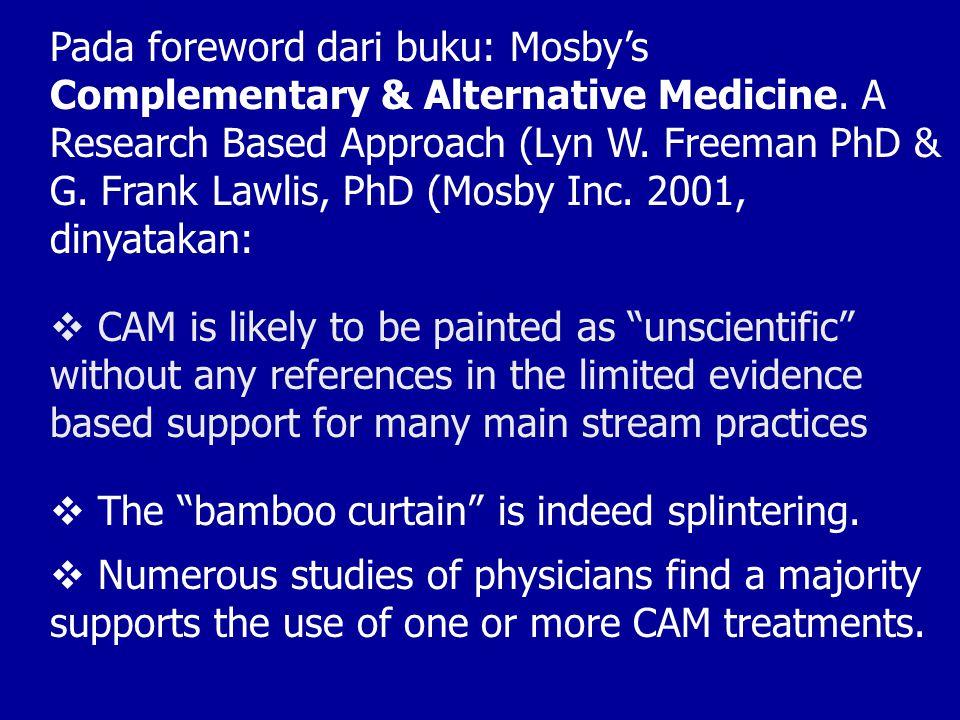 Pada foreword dari buku: Mosby's Complementary & Alternative Medicine. A Research Based Approach (Lyn W. Freeman PhD & G. Frank Lawlis, PhD (Mosby Inc