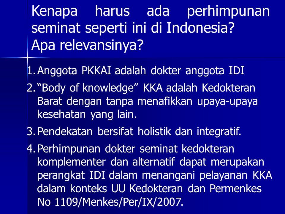 """Kenapa harus ada perhimpunan seminat seperti ini di Indonesia? Apa relevansinya? 1.Anggota PKKAI adalah dokter anggota IDI 2.""""Body of knowledge"""" KKA a"""