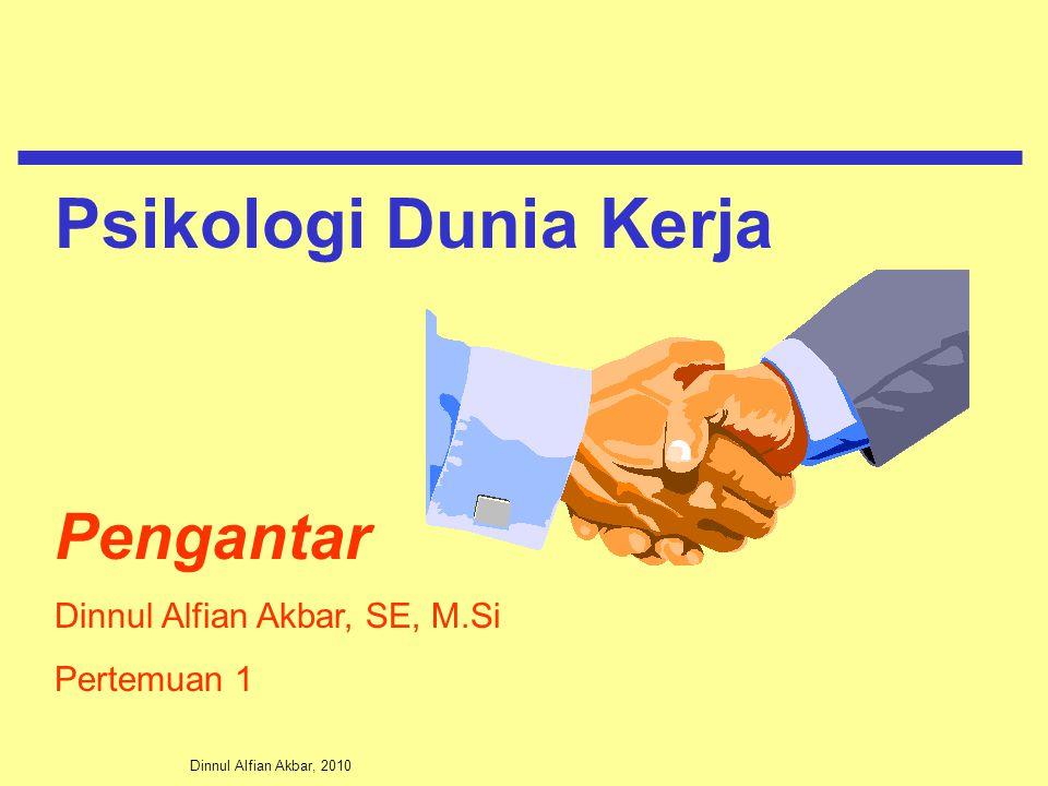 Dinnul Alfian Akbar, 2010 Pengantar Dinnul Alfian Akbar, SE, M.Si Pertemuan 1 Psikologi Dunia Kerja