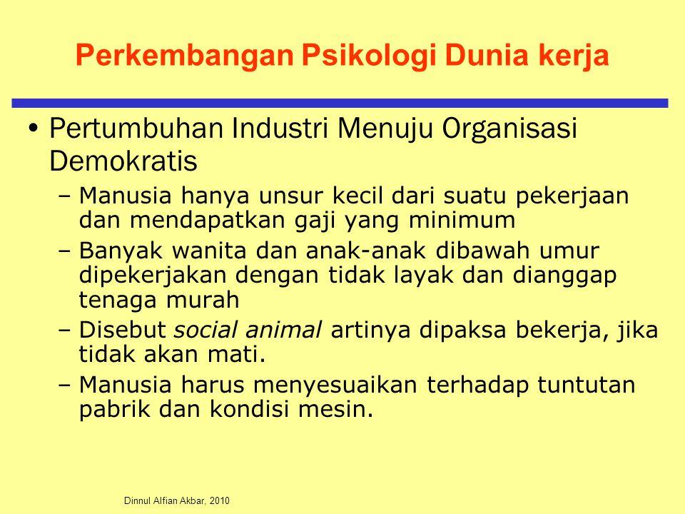 Dinnul Alfian Akbar, 2010 Perkembangan Psikologi Dunia kerja Pertumbuhan Industri Menuju Organisasi Demokratis –Manusia hanya unsur kecil dari suatu p