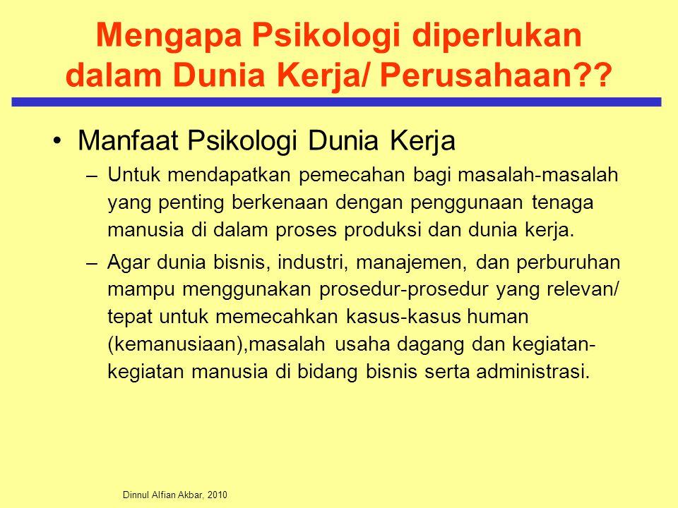 Dinnul Alfian Akbar, 2010 Mengapa Psikologi diperlukan dalam Dunia Kerja/ Perusahaan?.