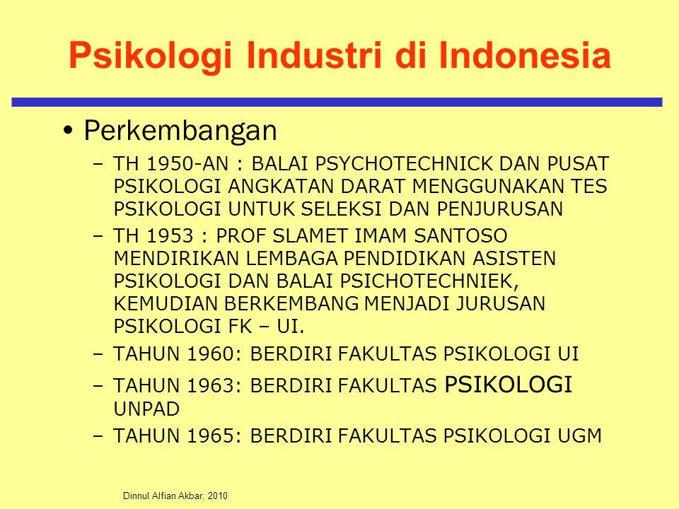 Dinnul Alfian Akbar, 2010 Psikologi Industri di Indonesia Perkembangan –TH 1950-AN : BALAI PSYCHOTECHNICK DAN PUSAT PSIKOLOGI ANGKATAN DARAT MENGGUNAKAN TES PSIKOLOGI UNTUK SELEKSI DAN PENJURUSAN –TH 1953 : PROF SLAMET IMAM SANTOSO MENDIRIKAN LEMBAGA PENDIDIKAN ASISTEN PSIKOLOGI DAN BALAI PSICHOTECHNIEK, KEMUDIAN BERKEMBANG MENJADI JURUSAN PSIKOLOGI FK – UI.