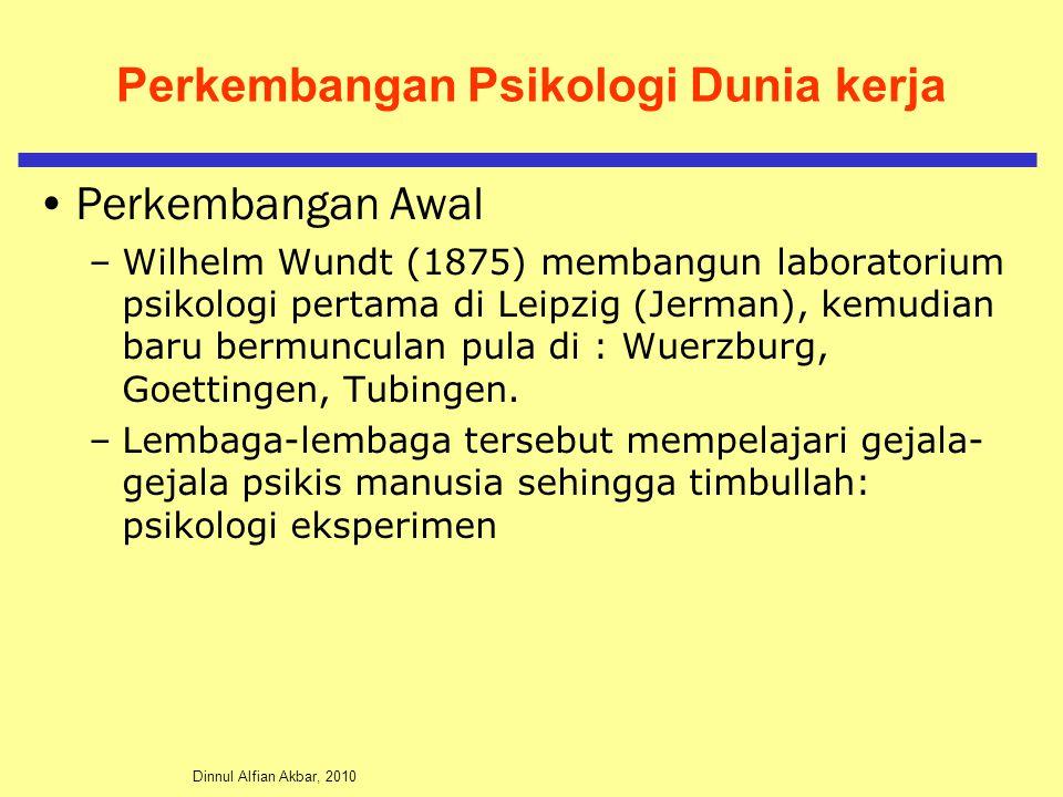 Dinnul Alfian Akbar, 2010 Perkembangan Psikologi Dunia kerja Perkembangan Awal –Wilhelm Wundt (1875) membangun laboratorium psikologi pertama di Leipzig (Jerman), kemudian baru bermunculan pula di : Wuerzburg, Goettingen, Tubingen.