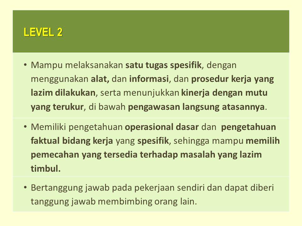 LEVEL 2 Mampu melaksanakan satu tugas spesifik, dengan menggunakan alat, dan informasi, dan prosedur kerja yang lazim dilakukan, serta menunjukkan kin