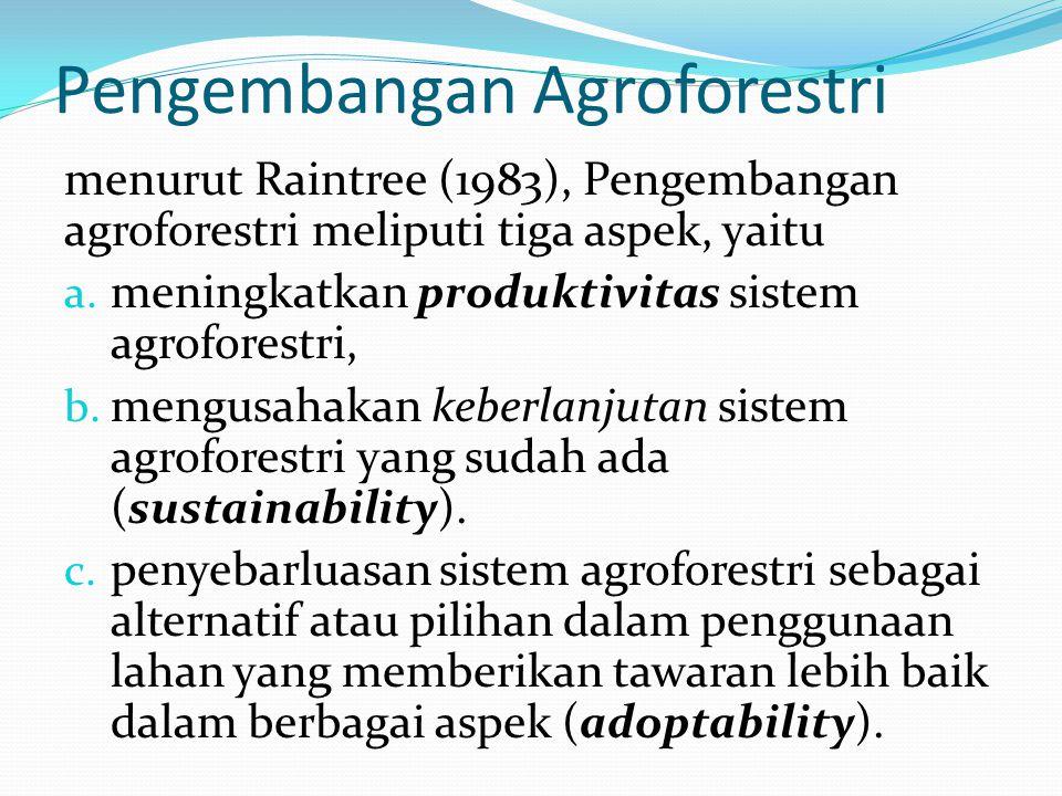 Produktivitas Produk yang dihasilkan sistem agroforestri dapat dibagi menjadi dua kelompok, yaitu : a.